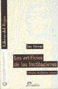 Los Artificios De Las Instituciones Estudios De Derecho Romano por Yan Thomas