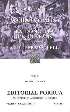 Maria Estuardo; La Doncella De Orleans; Guillermo Tell por Federico Schiller