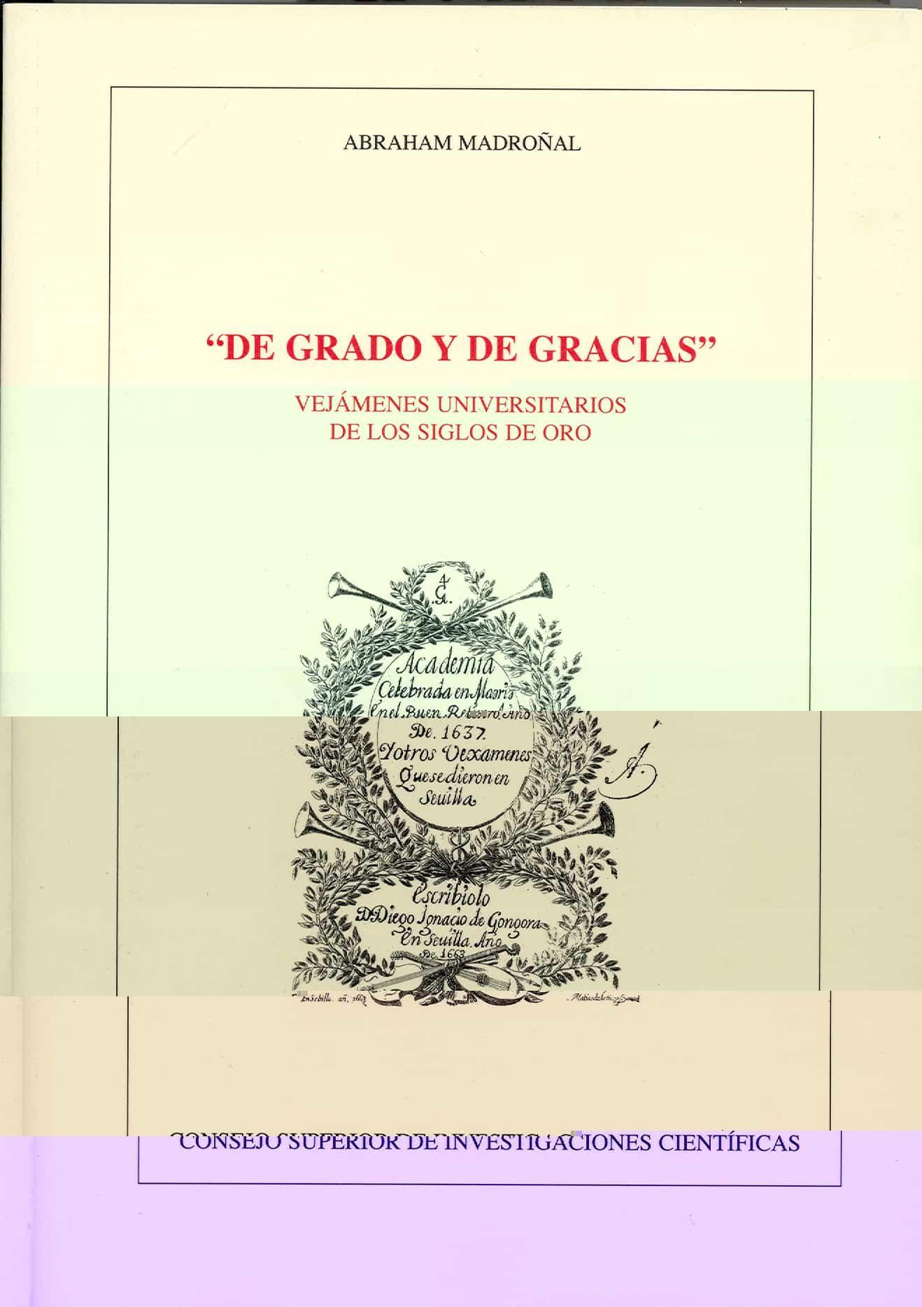 De Grado Y De Gracias: Vejamenes Universitarios De Los Siglos De Oro por Abraham Madroñal;                                                                                                                                                                                                          Prol. De Aurora Egido epub