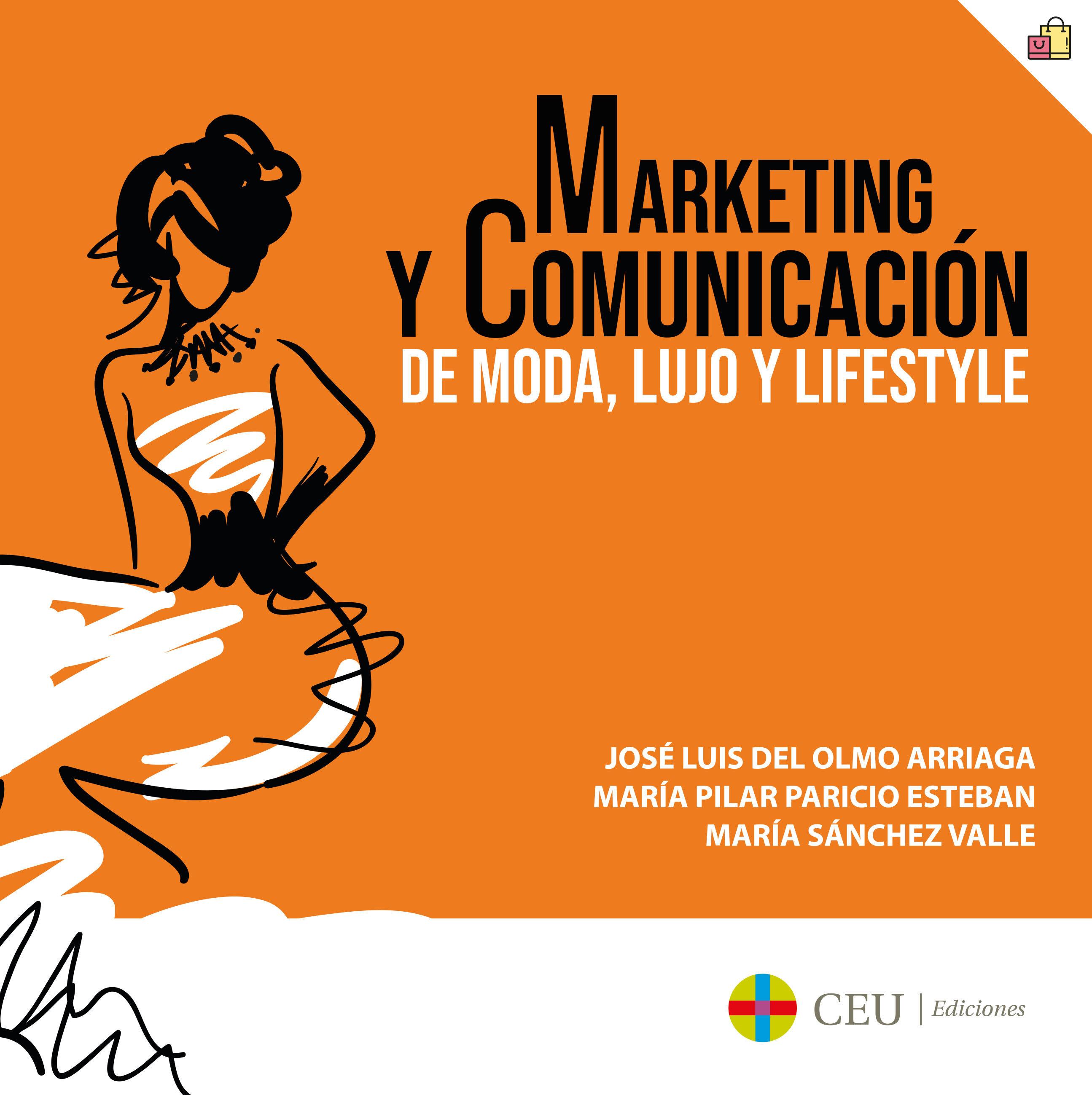 Marketing Y Comunicación De Moda, Lujo Y Lifestyle por Jose Luis Del Olmo Arriaga