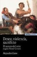 Deseo, Violencia Y Sacrificio: El Secreto Del Mito Segun Rene Gir Ard por Alejandro Llano