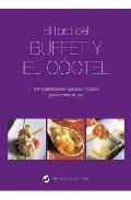 El Libro Del Buffet Y El Coctel: 106 Nelaboraciones Saladas Y Dul Ces Para Comer De Pie por Vv.aa.