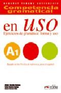 Competencia Gramatical En Uso A1. Ejercicios De Gramatica: Forma Y Uso por Carlos Romero Dueñas;                                                                                    Alfredo Gonzalez Hermoso epub