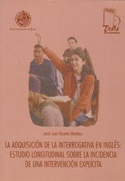 Adquisicion Interrogativa En Ingles: Estudio Longitudinal Sobre L A Incidencia De Una Intervencion Explicita por Jesus Risueño Martinez