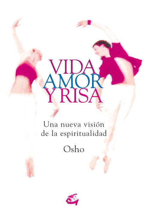 Vida, Amor Y Risa: Una Nueva Vision De La Espiritualidad por Osho