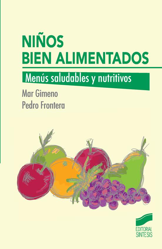 Niños Bien Alimentados: Menus Saludables Y Nutritivos por Pedro Frontera Izquierdo;                                                                                                                                                                                                          Mar Gimeno