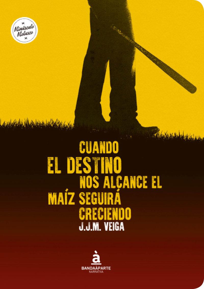 cuando el destino nos alcance el maíz seguirá creciendo-j.j.m. veiga-9788494408670