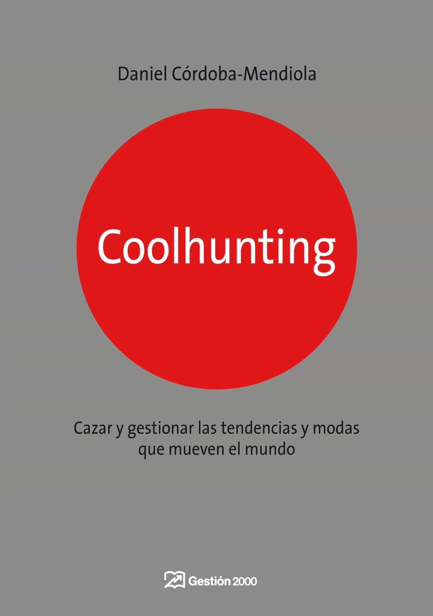 coolhunting: como descubrir y cazar tendencias-daniel cordoba-mendiola-9788498750270
