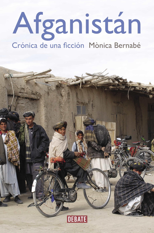 Afganistan: Cronica De Una Ficcion por Monica Bernabe