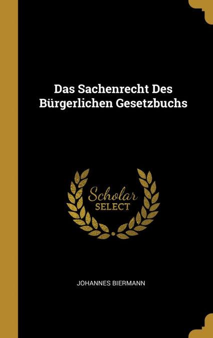 Das Sachenrecht Des Bürgerlichen Gesetzbuchs por Johannes Biermann-