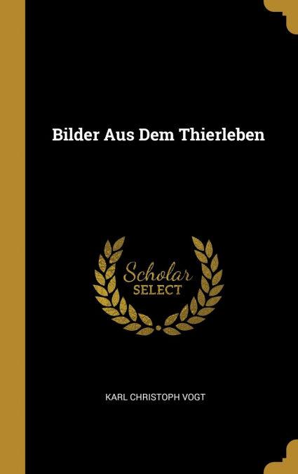 Bilder Aus Dem Thierleben por Karl Christoph Vogt-