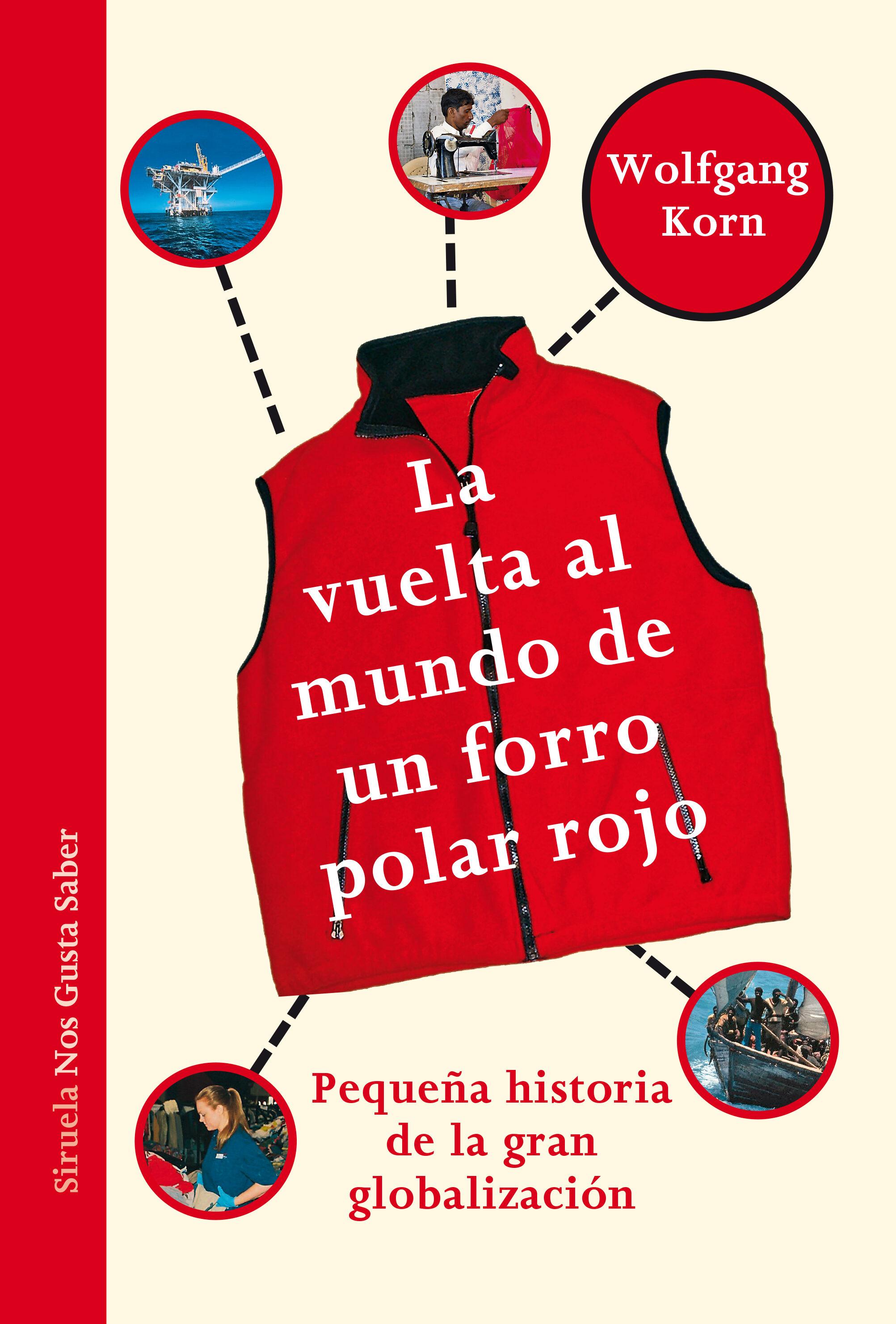 la vuelta al mundo de un forro polar rojo: pequeña historia de la gran globalizacion-wolfgang korn-9788417151980