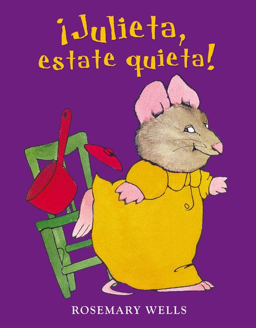 ¡julieta, Estate Quieta! por Rosemary Wells