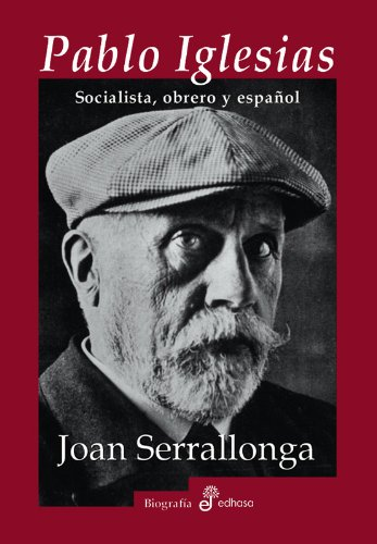 Pablo Iglesias : Socialista, Obrero Y Español por Joan Serrallonga epub