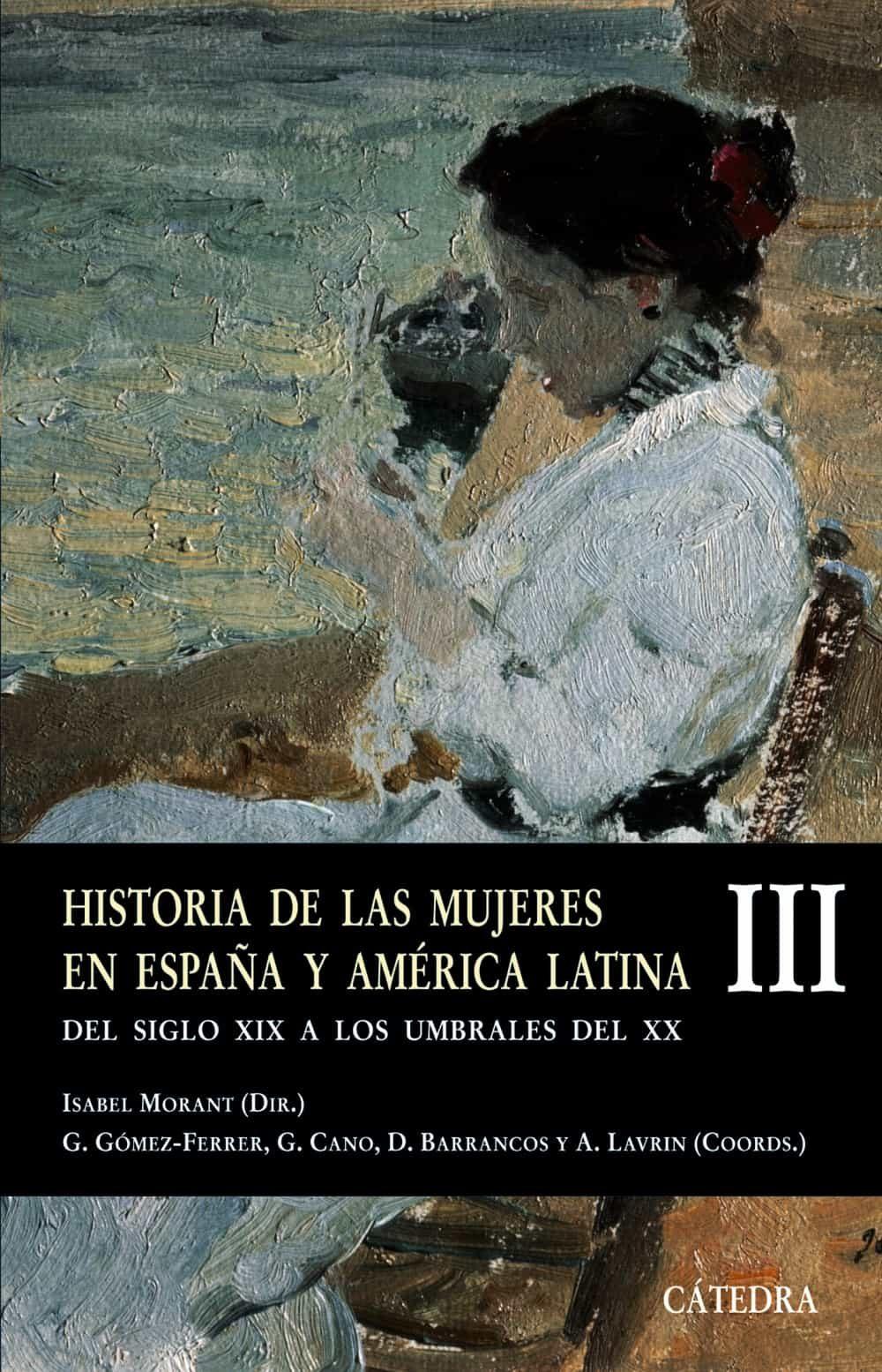 Historia De Las Mujeres En España Y America Latina (iii): Del Sig Lo Xix A Los Umbrales Del Xx por Isabel Morant