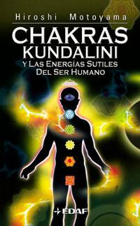 Chakras Kundalini Y Las Energias Sutiles Del Ser Humano: Un Libro De Texto Teorico-practico por Hiroshi Motoyama