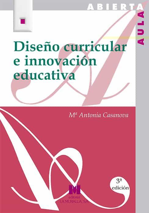 Diseño Curricular E Innovacion Educativa por Maria Antonia Casanova epub