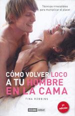 Como Volver Loco A Tu Hombre En La Cama: Tecnicas Irresistibles P Ara Multiplicar El Placer (7ª Ed.) por Tina Robbins epub
