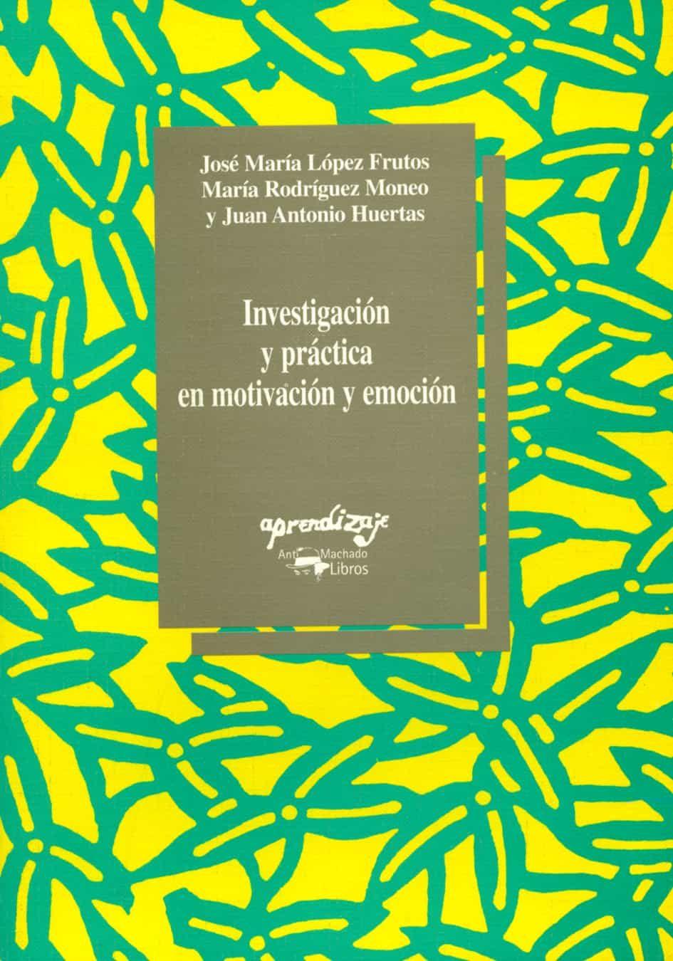 Investigacion Y Practica En Motivacion Y Emocion por Maria Rodriguez Moneo;                                                                                    Juan Antonio Huertas;                                                                                    Jose Maria Lopez Frutos