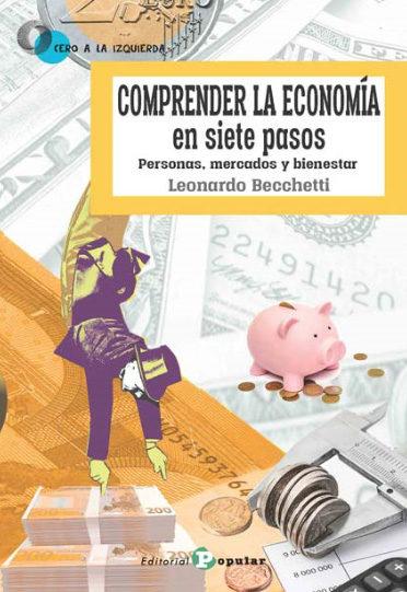 Comprender La Economia En Siete Pasos: Personas, Mercados Y Bienestar por Leonardo Becchetti