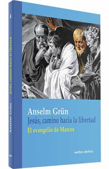 Jesus, Camino Hacia La Libertad: El Evangelio De Marcos por Anselm Grün epub