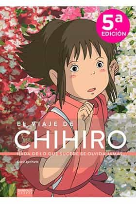 el viaje de chihiro. nada de lo que sucede se olvida jamas-alvaro lopez martin-9788494699580