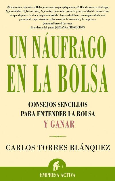 Un Naufrago En La Bolsa: Consejos Sencillos Para Entender La Bols A Y Ganar por Carlos Torres Blanquez epub