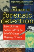 Casebook Of Forensic Detection: How Science Solved 100 Of The Wor Ld S Most Baffling Crimes por Colin Evans