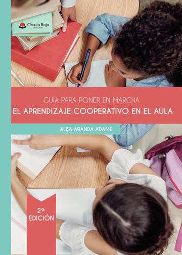 Guía Para Poner En Marcha El Aprendizaje Cooperativo En El Aula   por Alba Aranda Adame