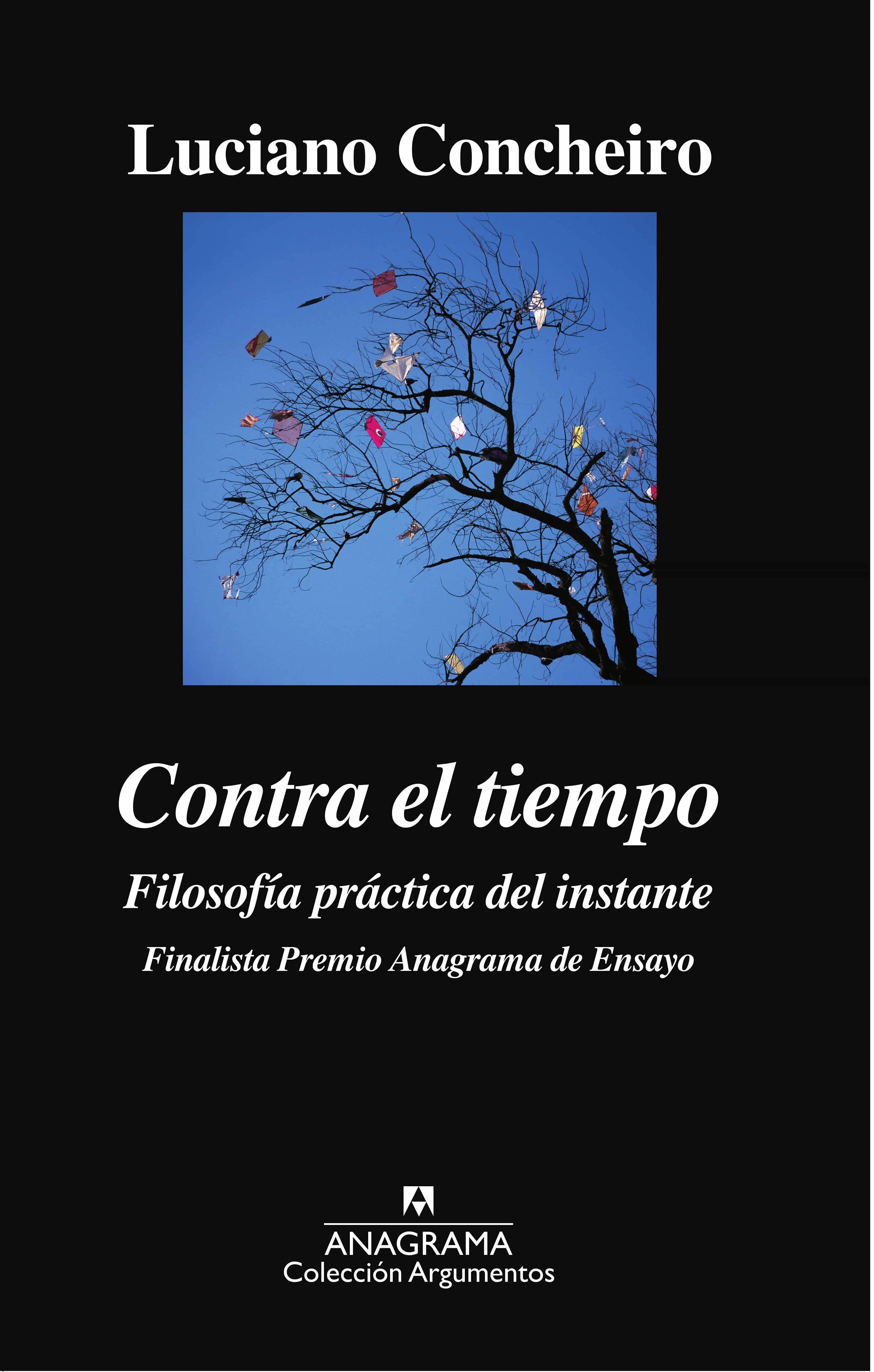 Contra El Tiempo: Filosofía Práctica Del Instante por Luciano Concheiro