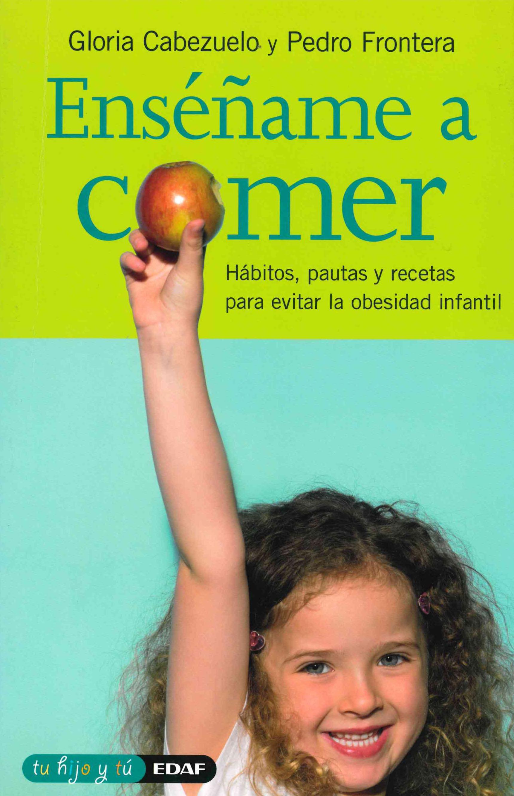 Enseñame A Comer: Habitos, Pautas Y Recetas Para Evitar La Obesid Ad Infantil por Pedro Frontera;                                                                                    Gloria Cabezuelo