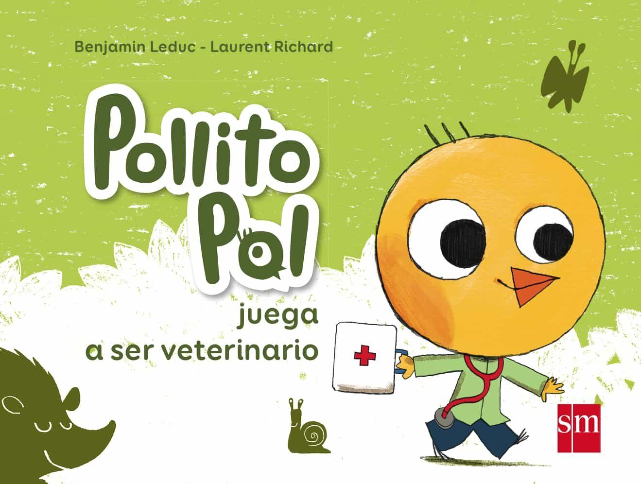 Pollito Pol Juega A Ser Veterinario por Benjamin Leduc