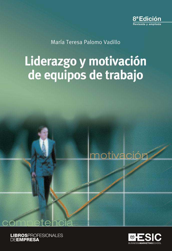 Liderazgo Y Motivacion De Equipos De Trabajo por Maria Teresa Palomo Vadillo