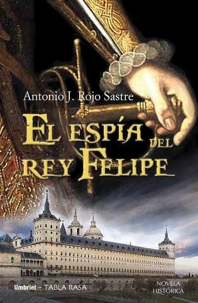 el espia del rey felipe-antonio j. rojo sastre-9788489367890