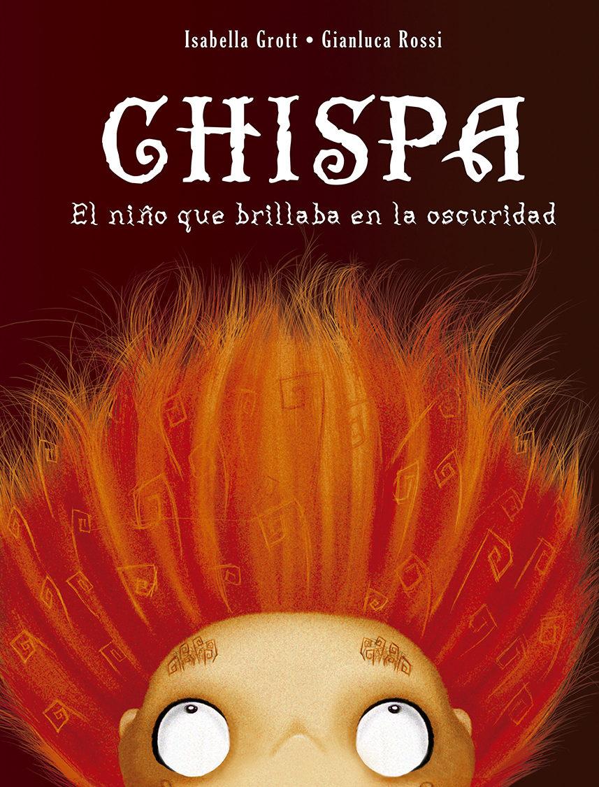 Chispa: El Niño Que Brillaba En La Oscuridad por Isabella Grott