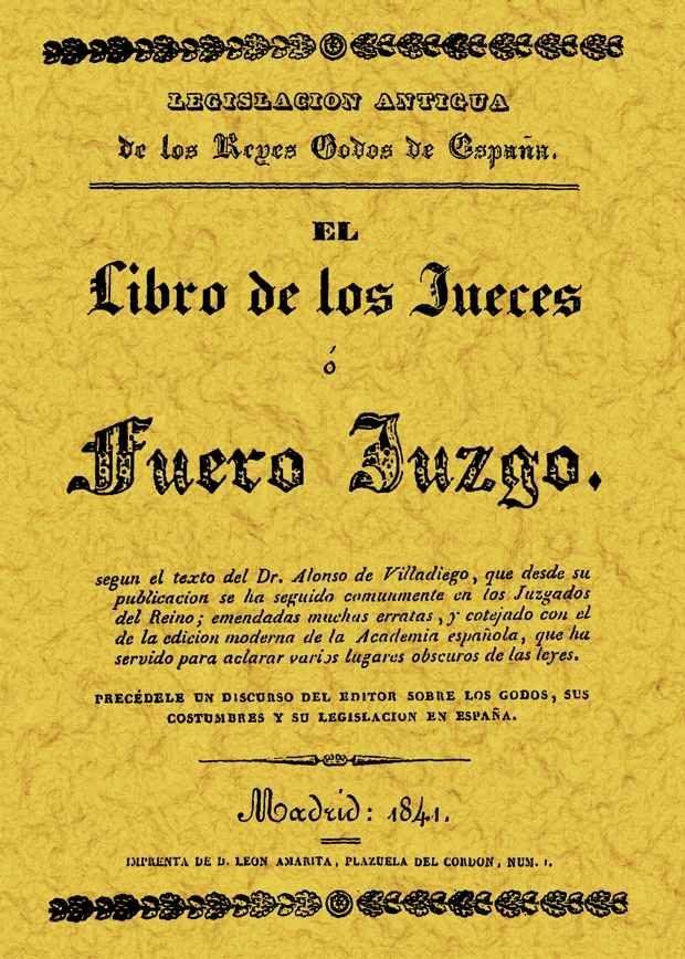 El Libro De Los Jueces O Fuero Juzgo (ed. Facsimil De La De 1841) por Alonso De Villadiego