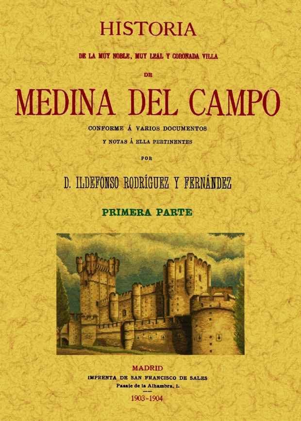 Medina Del Campo. Historia De La Muy Noble, Muy Leal Y Coronada V Illa (2 Tomos) (facsimil) por Ildefonso Rodriguez Fernandez