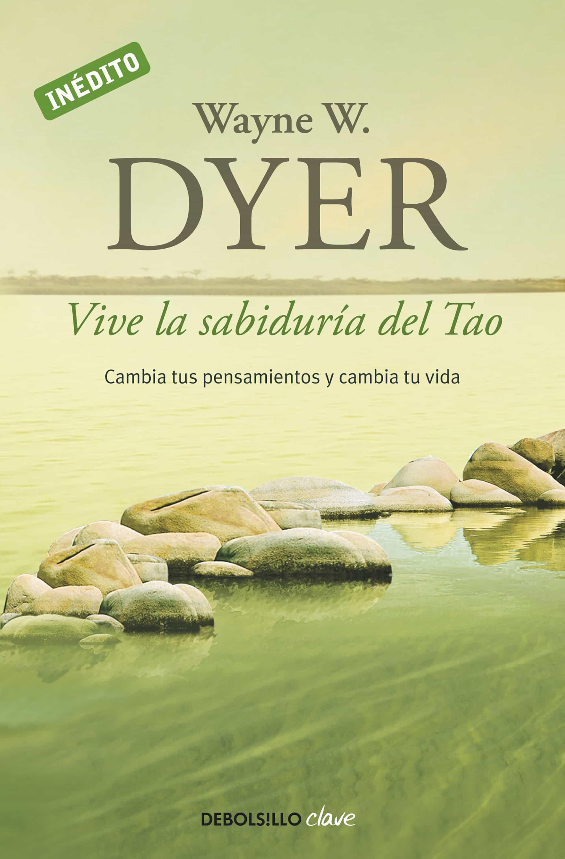 vive la sabiduria del tao: cambia tus pensamientos y cambia tu vi da-wayne w. dyer-9788499085890