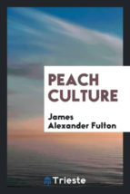 El libro de Peach culture autor JAMES ALEXANDER FULTON EPUB!