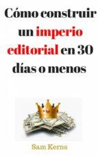 cómo construir un imperio editorial en 30 días o menos (ebook)-9781507160800