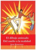 el dibujo animado. del sueño a la realidad. (ebook) 9781507189900