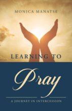 El libro de Learning to pray autor MONICA MANATSE EPUB!