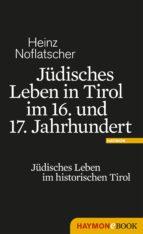 jüdisches leben in tirol im 16. und 17. jahrhundert (ebook) heinz noflatscher 9783709973400
