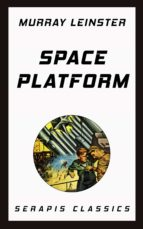 space platform (serapis classics) (ebook)-murray leinster-9783963134500