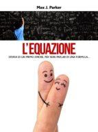 LEQUAZIONE. STORIA DI UN PRIMO AMORE, PER NON PARLAR DI UNA FORMULA...