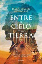 entre el cielo y la tierra (ebook) juan david morgan 9786070754500