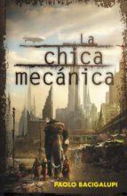 la chica mecanica-paolo bacigalupi-9788401339400