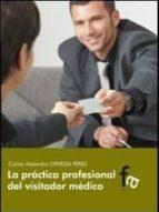 la practica profesional del visitador medico carlos alejandro ortega perez 9788415675600