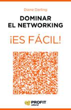 dominar el networking ¡es fácil!: 24 lecciones para conocer a las personas adecuadas diane darling 9788416115600