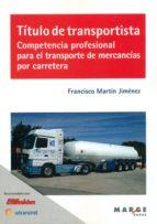 titulo de transportista. competencia profesional para el transporte de mercancias por carretera francisco martin jimenez 9788416171200
